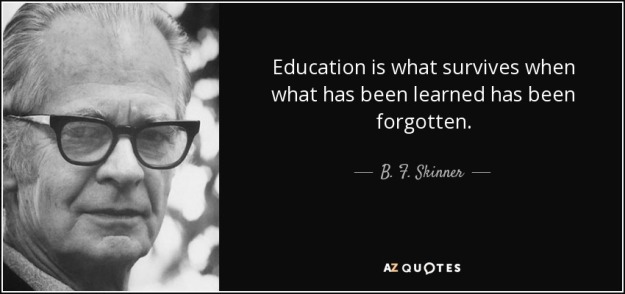 quote-education-is-what-survives-when-what-has-been-learned-has-been-forgotten-b-f-skinner-27-39-05.jpg